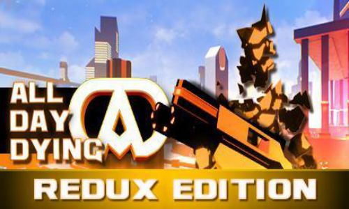 Download All Day Dying Redux Edition PLAZA Free For PC